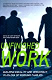 Unfinished Work: Building Equality And Democracy In An Era Of Working Families