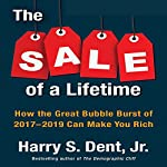 The Sale of a Lifetime: How the Great Bubble Burst of 2017-2019 Can Make You Rich | Harry S. Dent Jr.