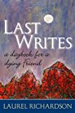 Last Writes : A Daybook for a Dying Friend, Richardson, Laurel, 159874187X