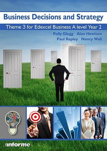 Business Decisions and Strategy: Theme 3 for Edexcel Business A Level Year 2