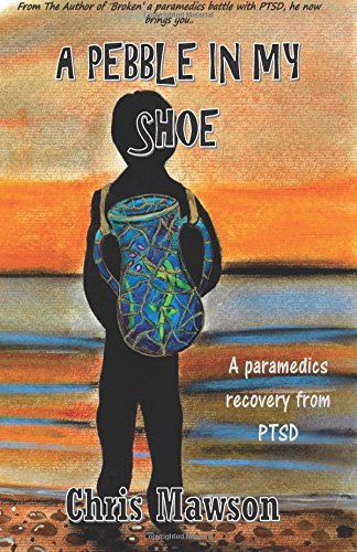 A pebble in my shoe: A paramedics recovery from PTSD pdf