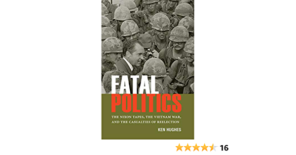Fatal Politics: The Nixon Tapes, the Vietnam War, and the Casualties of  Reelection (Miller Center Studies on the Presidency): Hughes, Ken:  9780813939353: Amazon.com: Books