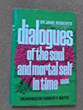 Dialogues of the Soul and Mortal Self in Time, Jane Roberts, 0132085380