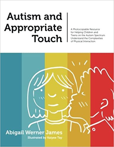 Cover of 'Autism and appropriate touch: a photocopiable resource for helping children and teens on the autism spectrum understand the complexities of physical interaction.'