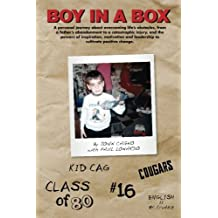 Boy In A Box: A personal journey about overcoming life's obstacles, from a father's abandonment to a catastrophic injury, and the powers of ... and leadership to cultivate positive change