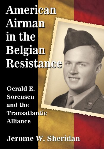 American Airman In The Belgian Resistance  Gerald E  Sorensen And The Transatlantic Alliance