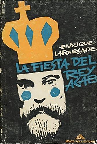 La fiesta del rey Acab (Colección Libros de bolsillo Z) (Spanish Edition): Enrique Lafourcade: 9788426109835: Amazon.com: Books