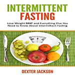 Intermittent Fasting: Lose Weight Fast and Everything Else You Need to Know About Intermittent Fasting and How It Can Change Your Life | Dexter Jackson