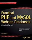Practical PHP and MySQL Website Databases: A Simplified Approach (Expert s Voice in Web Development)