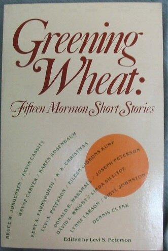 Greening Wheat: Fifteen Mormon Short Stories
