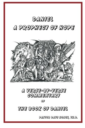 Read Online Daniel - A Prophecy of Hope: A Verse-By-Verse Commentary of the Book of Daniel (A Commentary for Modern Man) pdf
