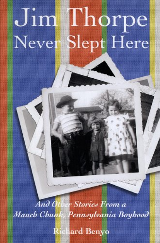 Mauch Chunk Pennsylvania - Jim Thorpe Never Slept Here: And Other Stories From a Mauch Chunk , Pennsylvania Boyhood (Pennsylvania Heritage Books)