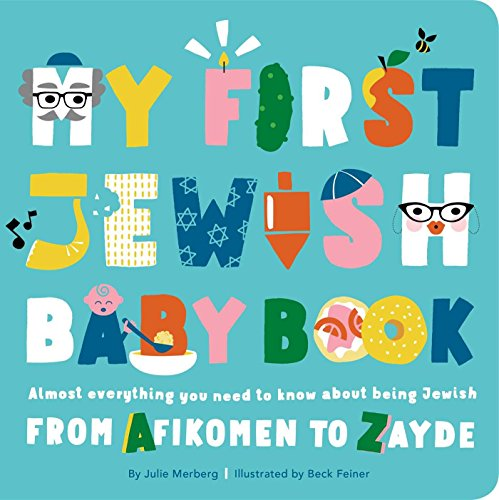 My First Jewish Baby Book: Almost everything you need to know about being Jewishfrom Afikomen to Zayde