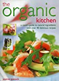 img - for The Organic Kitchen: A Cook's Guide to Natural Ingredients with Over 40 Delicious Recipes. Expert Advice and Fabulous Dishes, Shown Step by Step in 300 Photographs book / textbook / text book