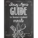The Busy Mom's Guide to Homecooked Meals: Create fast, healthy, home-cooked meals for your family!