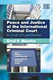 Peace and Justice at the International Criminal Court, Errol P. Mendes, 184844835X
