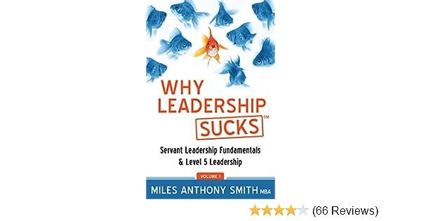 Why Leadership Suckstm Volume 1 Servant Leadership Fundamentals And