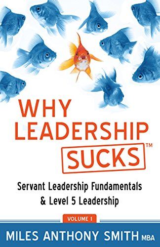 Why Leadership Sucks Volume 1: Servant Leadership Fundamentals and Level 5 Leadership (Why Leadership Sucks)