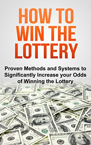 HOW TO WIN THE LOTTERY: PROVEN METHODS AND SYSTEMS TO SIGNIFICANTLY INCREASE YOUR ODDS OF WINNING THE LOTTER