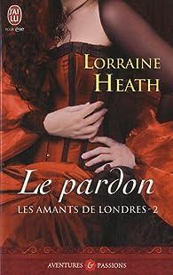 Les amants de Londres, tome 2 : Le pardon par Lorraine Heath