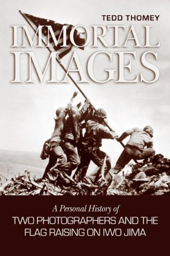 (Immortal Images: A Personal History of Two Photographers and the Flag Raising on Iwo Jima)