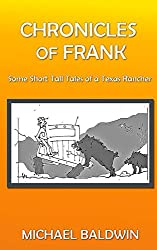 Chronicles of Frank: Some Short Tall Tall Tales of a Texas Rancher
