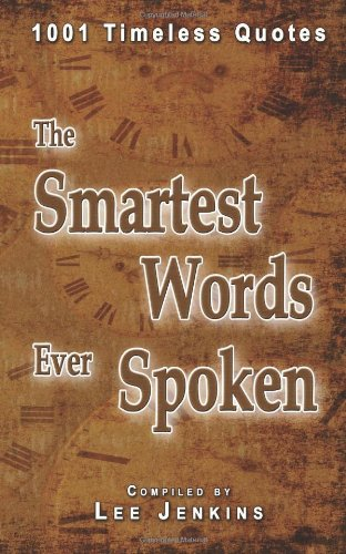The Smartest Words Ever Spoken: 1001 Timeless Quotes