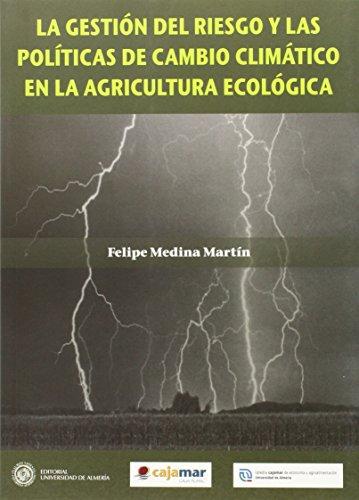 Descargar Libro La Gestión Del Riesgo Y Las Politicas De Cambio Climático En La Agricultura Ecológica Felipe Medina Martín