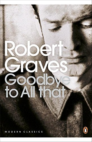 Modern Classics Goodbye To All That (Penguin Modern Classics)