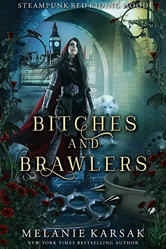 Bitches and Brawlers: A Steampunk Fairy Tale (Steampunk Red Riding Hood Book 4)