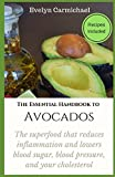 The Essential Handbook to Avocados: THE SUPERFOOD THAT REDUCES INFLAMMATION AND LOWERS BLOOD SUGAR, BLOOD PRESSURE, AND YOUR CHOLESTEROL