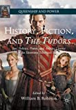 img - for History, Fiction, and The Tudors: Sex, Politics, Power, and Artistic License in the Showtime Television Series (Queenship and Power) book / textbook / text book