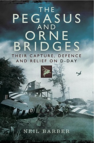 - The Pegasus and Orne Bridges: Their Capture, Defences and Relief on D-Day