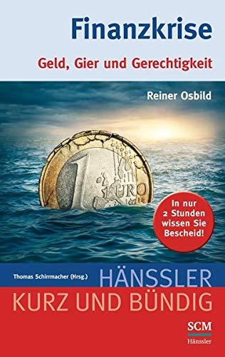 Finanzkrise: Geld, Gier und Gerechtigkeit (Kurz und bündig)