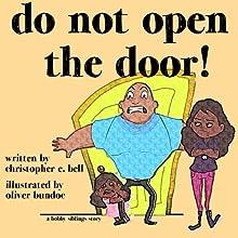 Do Not Open the Door! (The Bobby Siblings) (Volume 1)
