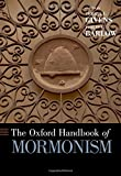 The Oxford Handbook of Mormonism (Oxford Handbooks)