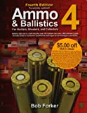 Ammo & Ballistics 4--For Hunters, Shooters, and Collectors, 4th Edition: Ballistic Data out to 1,000 Yards for over 169 Calibers and over 2,400 ... for Hunters, Shooters, & Collectors)