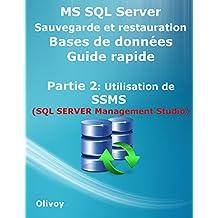 MS SQL Server Sauvegarde et restauration Bases de données Guide rapide Partie 2: Utilisation de SSMS (SQL SERVER Management Studio) (French Edition)