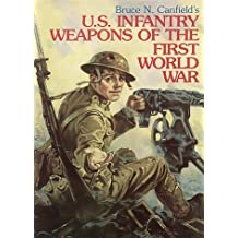 U. S. Infantry Weapons of the First World War by Bruce N. Canfield (2000-05-01)