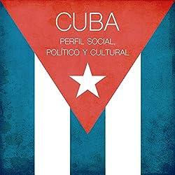 Cuba: Perfil social, político y cultural [Cuba: Social, Political and Cultural Profile]