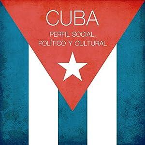 Cuba: Perfil social, político y cultural [Cuba: Social, Political and Cultural Profile] Audiobook