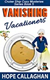 Vanishing Vacationers (Cruise Ship Christian Cozy Mysteries Series Book 5)