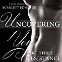 Uncovering You: Part Three, Resistance Audiobook by Scarlett Edwards Narrated by Amy Johnson