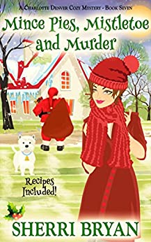 Mince Pies, Mistletoe and Murder: A Charlotte Denver Cozy Mystery (The Charlotte Denver Cozy Mystery Series Book 7) by [Bryan, Sherri]