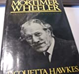 Mortimer Wheeler: Adventurer in Archaeology by Jacquetta Hawkes (1982-04-08)