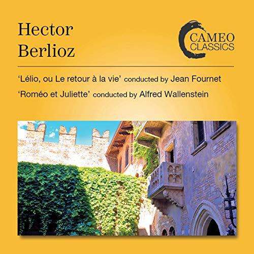 Berlioz: Lélio, ou Le retour à la vie, Op. 14b, H. 55B & Roméo et Juliette, Op. 17, H. 79 (Live)