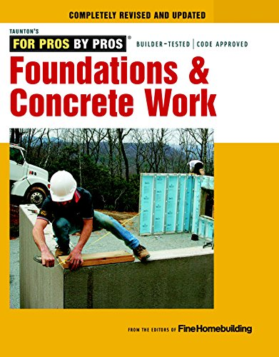 Foundations amp Concrete Work: Revised and Updated For Pros By Pros