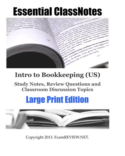 Intro to Bookkeeping (US) Study Notes, Review Questions and Classroom Discussion Topics Large Print Edition: for student