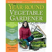 The Year-Round Vegetable Gardener: How to Grow Your Own Food 365 Days a Year, No Matter Where You Live by Jabbour, Niki unknown edition [Paperback(2011)]