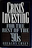 Crisis Investing for the Rest of the '90s, Douglas Casey, 1559721774